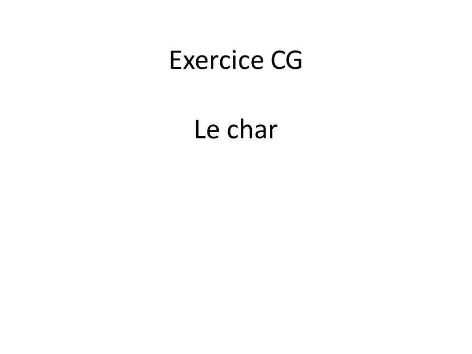 Exercice CG Le char