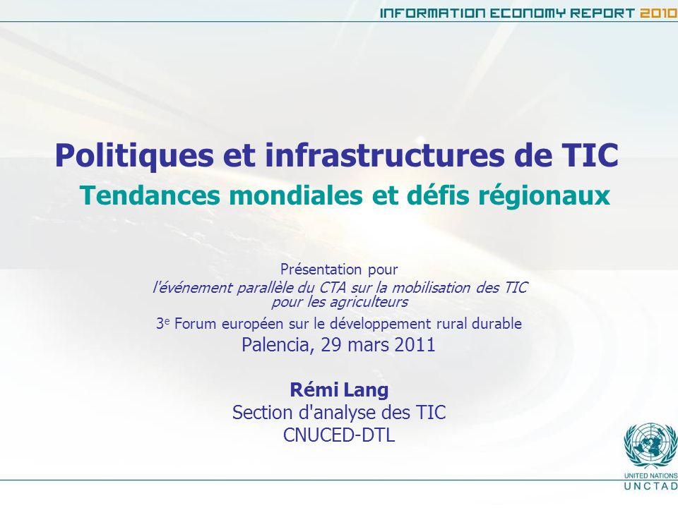Politiques et infrastructures de TIC Tendances mondiales et défis régionaux Présentation pour l'événement parallèle du CTA sur la mobilisation des TIC