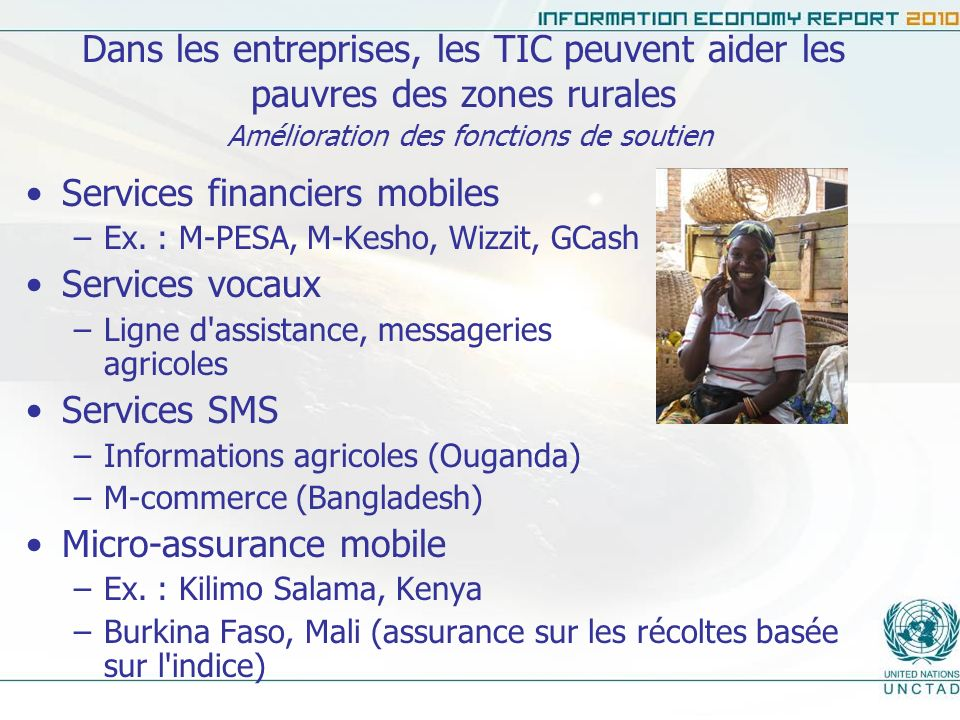 Dans les entreprises, les TIC peuvent aider les pauvres des zones rurales Amélioration des fonctions de soutien Services financiers mobiles –Ex. : M-P