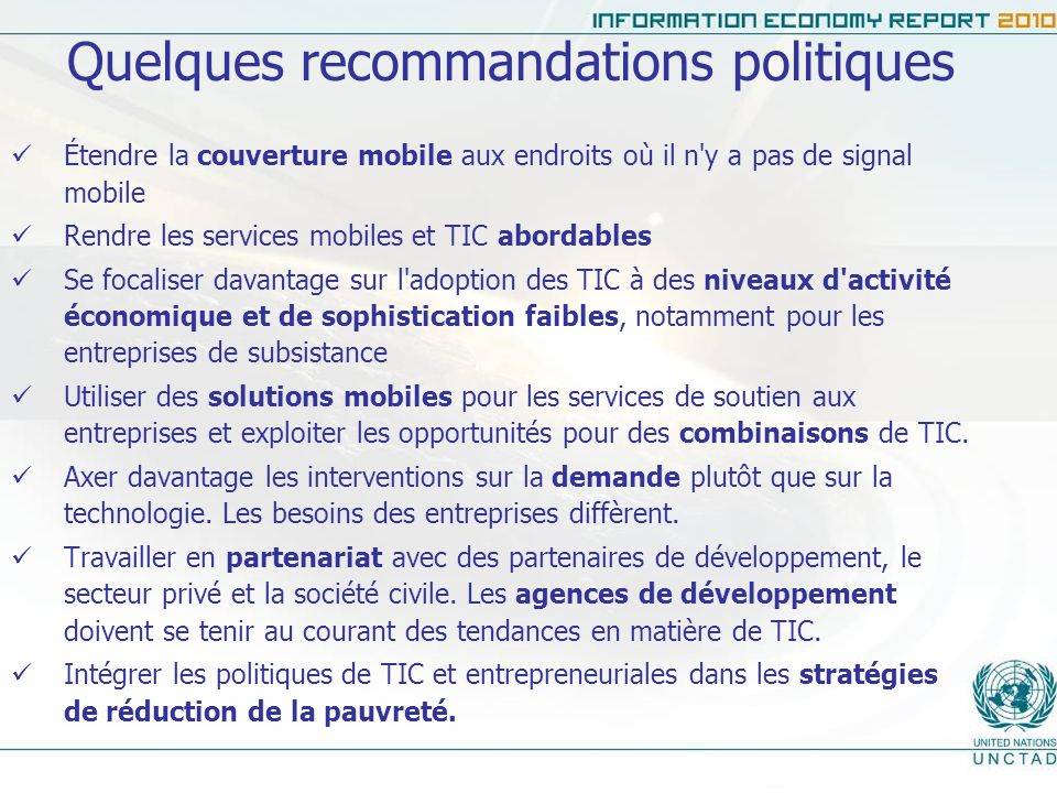 Quelques recommandations politiques Étendre la couverture mobile aux endroits où il n'y a pas de signal mobile Rendre les services mobiles et TIC abor