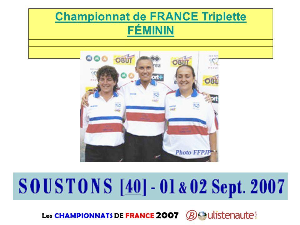 Les CHAMPIONNATS DE FRANCE 2007 Championnat de FRANCE Triplette FÉMININ