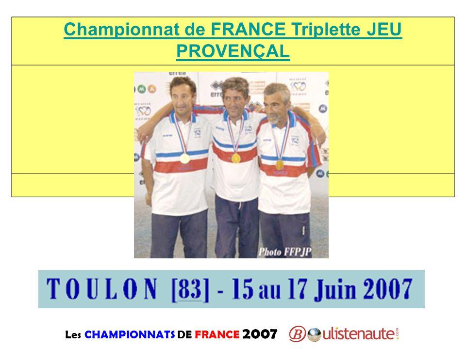 Les CHAMPIONNATS DE FRANCE 2007 Championnat de FRANCE Triplette JEU PROVENÇAL