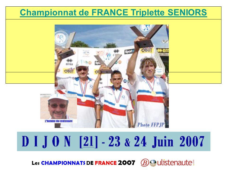 Les CHAMPIONNATS DE FRANCE 2007 Championnat de FRANCE Triplette SENIORS
