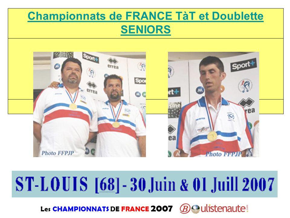 Les CHAMPIONNATS DE FRANCE 2007 Championnats de FRANCE TàT et Doublette SENIORS