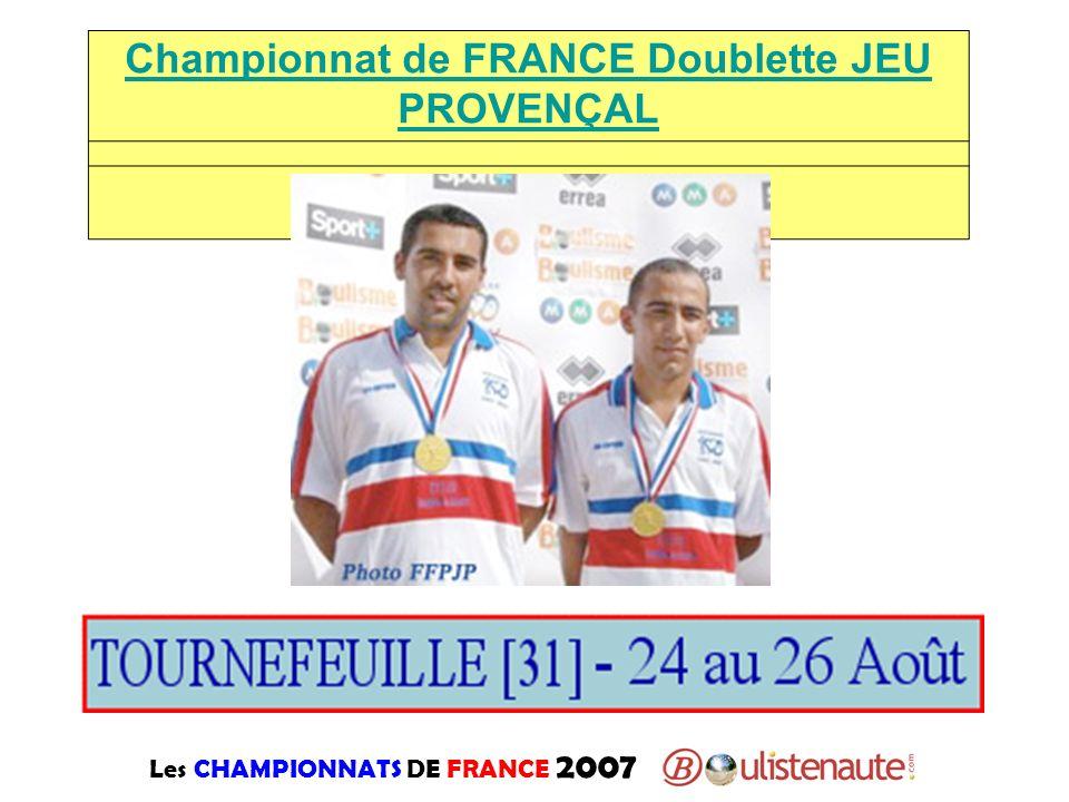 Les CHAMPIONNATS DE FRANCE 2007 Championnat de FRANCE Doublette JEU PROVENÇAL