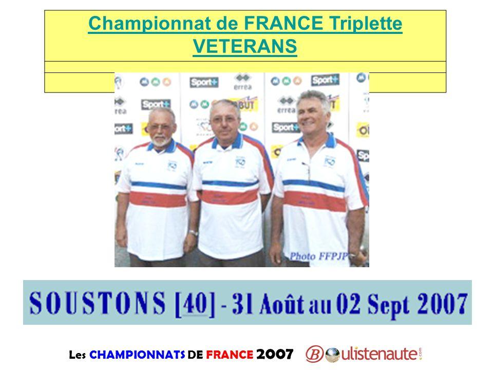 Les CHAMPIONNATS DE FRANCE 2007 Championnat de FRANCE Triplette VETERANS