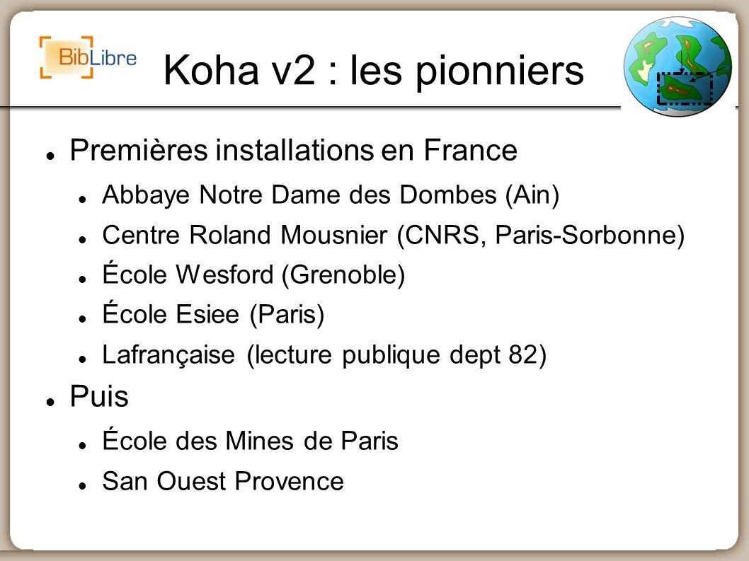 Koha v2 : les pionniers Premières installations en France Abbaye Notre Dame des Dombes (Ain) Centre Roland Mousnier (CNRS, Paris-Sorbonne) École Wesfo