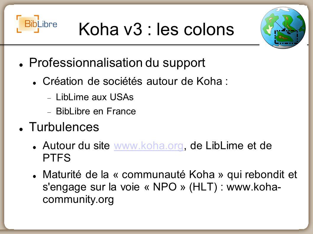 Koha v3 : les colons Professionnalisation du support Création de sociétés autour de Koha : LibLime aux USAs BibLibre en France Turbulences Autour du s