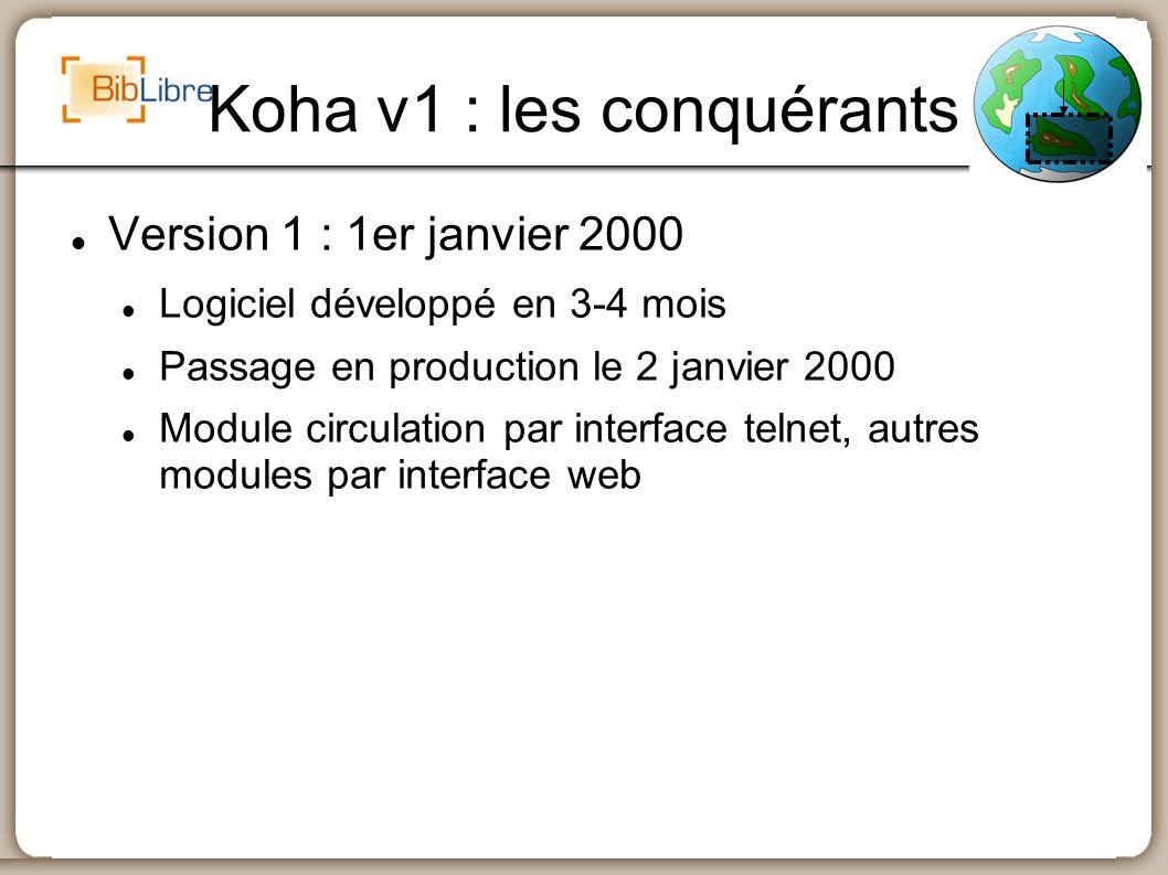 Koha v1 : les conquérants Mise à disposition sur Sourceforge le 21 décembre 2000 Site web www.koha.org Code source Listes de discussion CVS (gestionnaire de code source) Premier « commit » extérieur 16 jours plus tard (Steve Tonnesen, le 6 janvier 2001)