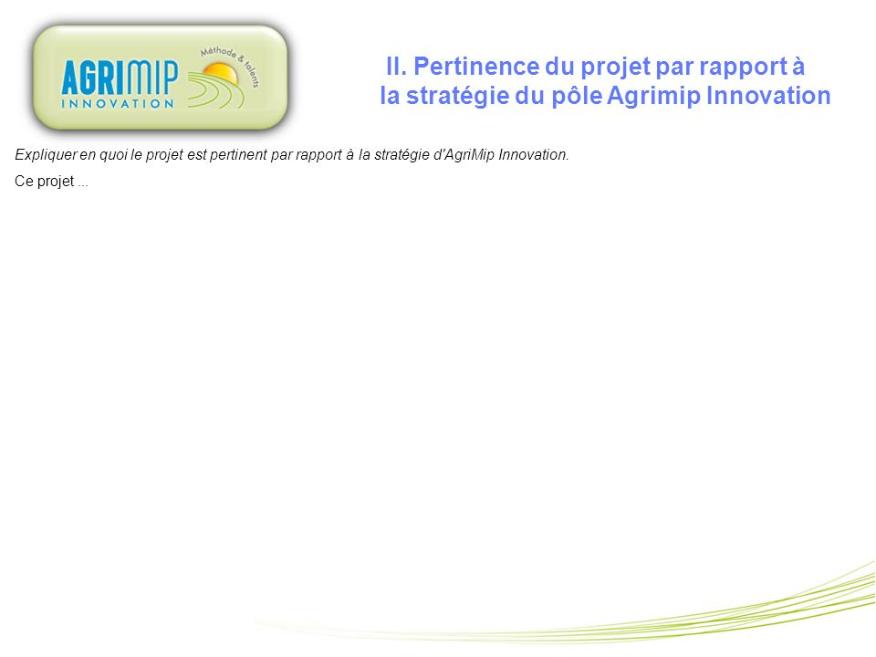 II. Pertinence du projet par rapport à la stratégie du pôle Agrimip Innovation Expliquer en quoi le projet est pertinent par rapport à la stratégie d'
