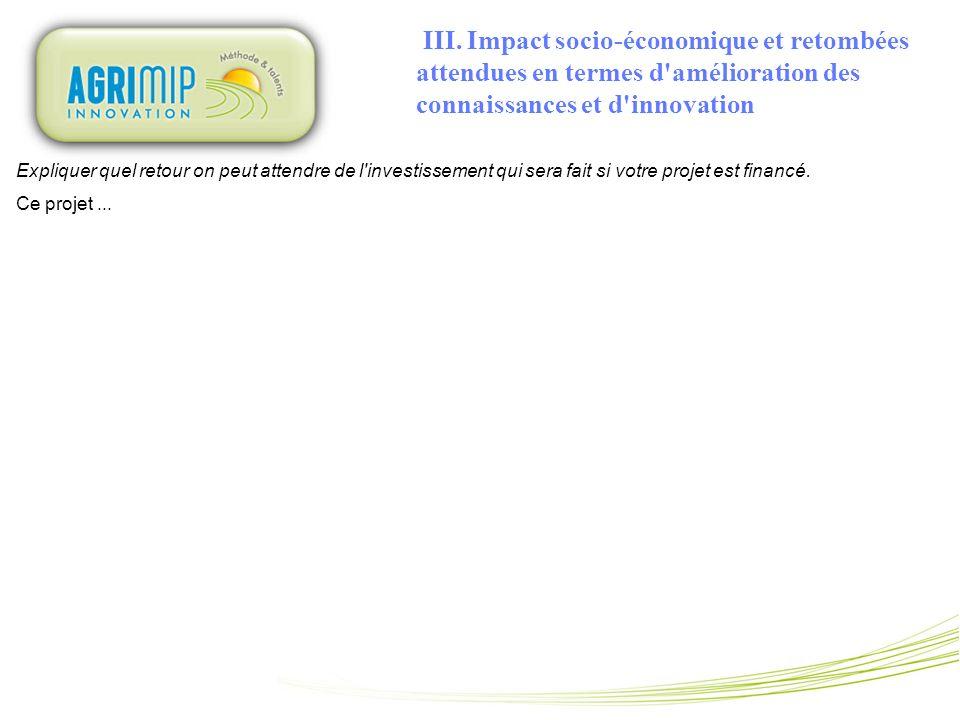 III. Impact socio-économique et retombées attendues en termes d'amélioration des connaissances et d'innovation Expliquer quel retour on peut attendre