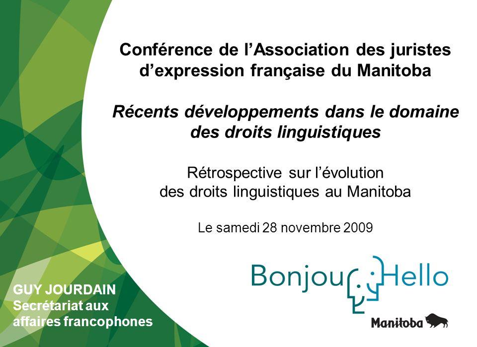 1 Conférence de lAssociation des juristes dexpression française du Manitoba Récents développements dans le domaine des droits linguistiques Rétrospect