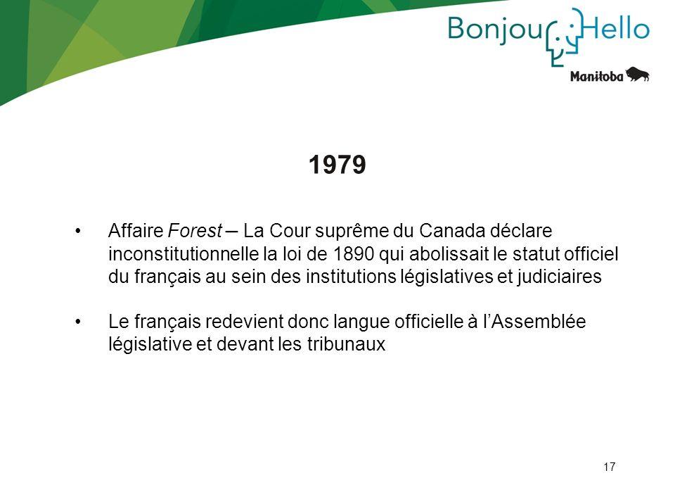 17 1979 Affaire Forest – La Cour suprême du Canada déclare inconstitutionnelle la loi de 1890 qui abolissait le statut officiel du français au sein de