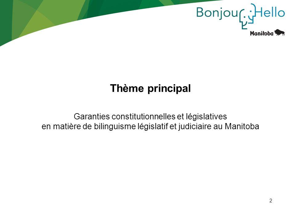2 Garanties constitutionnelles et législatives en matière de bilinguisme législatif et judiciaire au Manitoba Thème principal 2