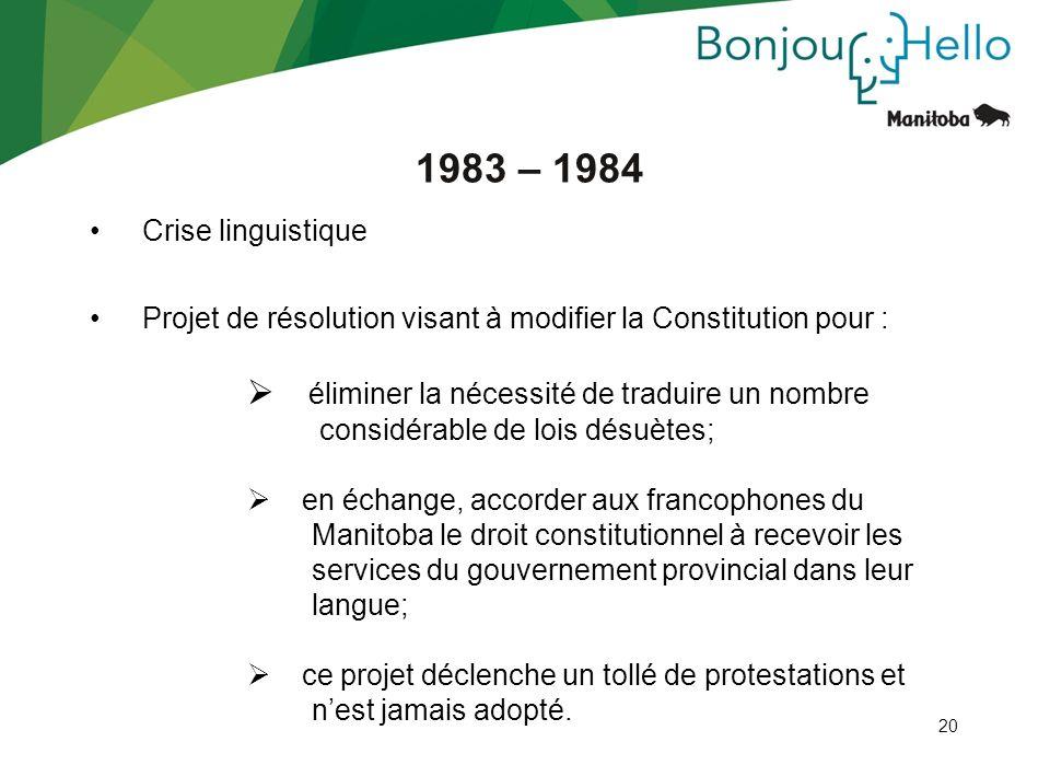 20 1983 – 1984 Crise linguistique Projet de résolution visant à modifier la Constitution pour : éliminer la nécessité de traduire un nombre considérab
