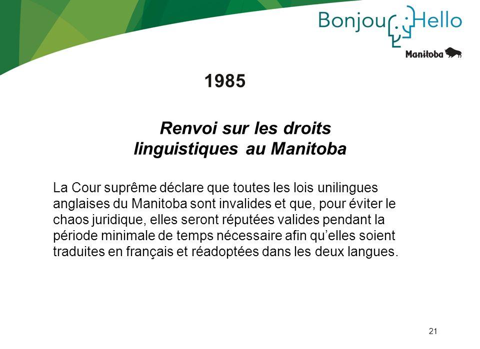 21 1985 Renvoi sur les droits linguistiques au Manitoba La Cour suprême déclare que toutes les lois unilingues anglaises du Manitoba sont invalides et