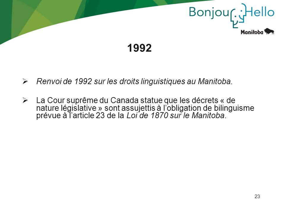 23 1992 Renvoi de 1992 sur les droits linguistiques au Manitoba. La Cour suprême du Canada statue que les décrets « de nature législative » sont assuj