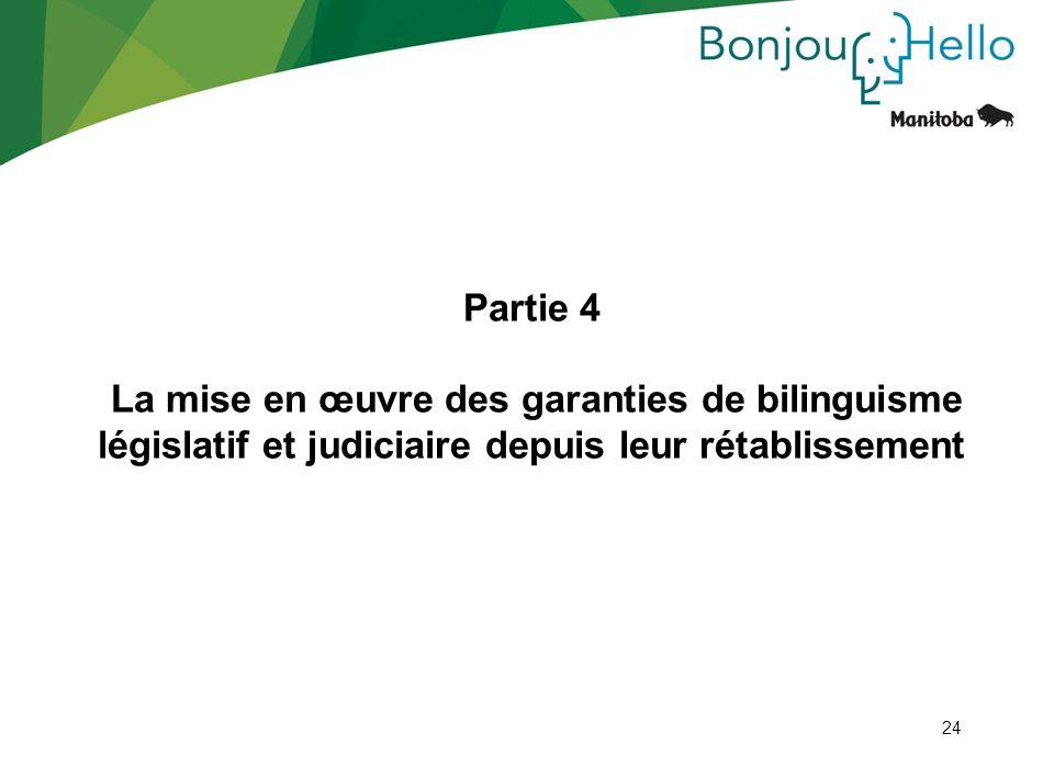 24 Partie 4 La mise en œuvre des garanties de bilinguisme législatif et judiciaire depuis leur rétablissement