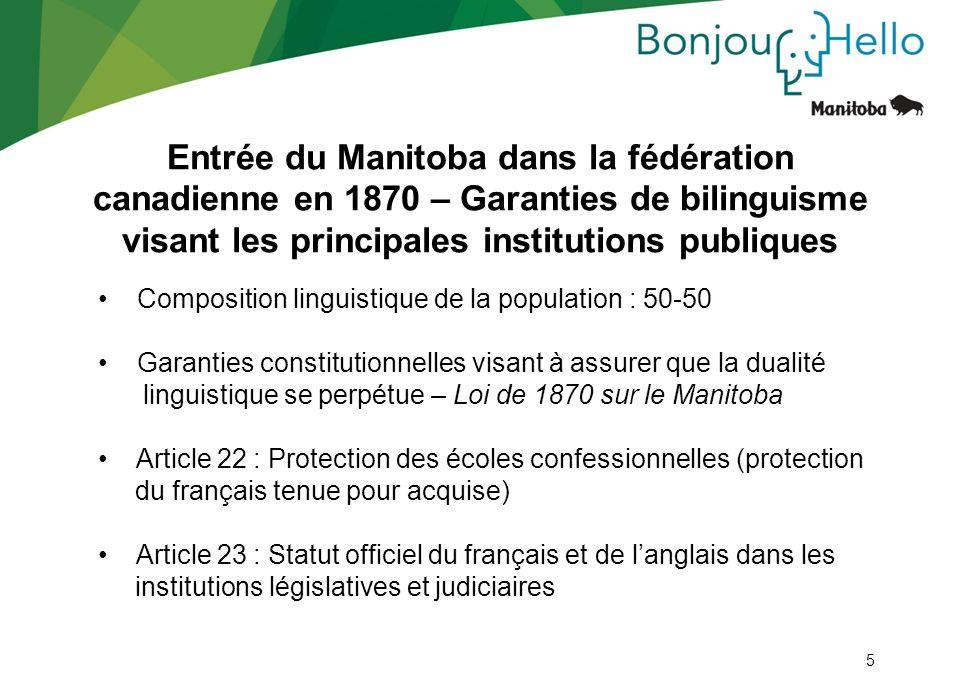 5 Composition linguistique de la population : 50-50 Garanties constitutionnelles visant à assurer que la dualité linguistique se perpétue – Loi de 187