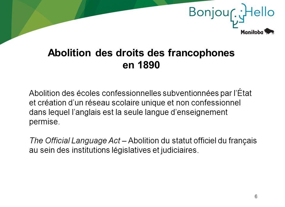 6 Abolition des droits des francophones en 1890 Abolition des écoles confessionnelles subventionnées par lÉtat et création dun réseau scolaire unique