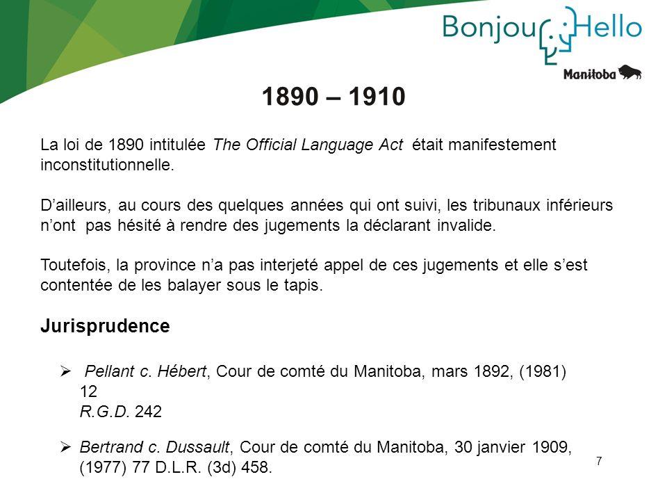 7 La loi de 1890 intitulée The Official Language Act était manifestement inconstitutionnelle. Dailleurs, au cours des quelques années qui ont suivi, l