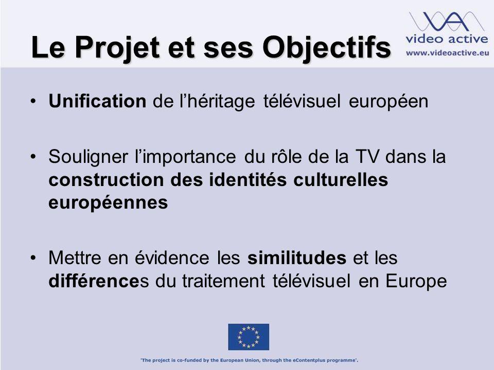 Le Projet et ses Objectifs Unification de lhéritage télévisuel européen Souligner limportance du rôle de la TV dans la construction des identités culturelles européennes Mettre en évidence les similitudes et les différences du traitement télévisuel en Europe