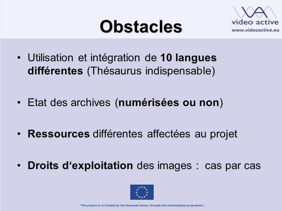 Obstacles Utilisation et intégration de 10 langues différentes (Thésaurus indispensable) Etat des archives (numérisées ou non) Ressources différentes affectées au projet Droits dexploitation des images : cas par cas