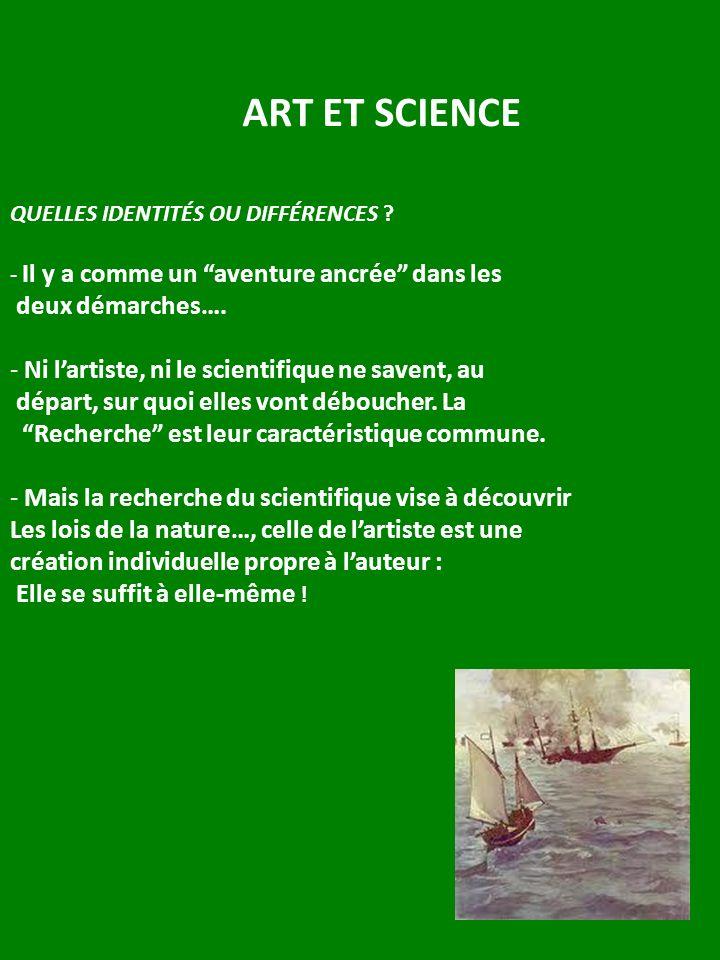 ART ET SCIENCE QUELLES IDENTITÉS OU DIFFÉRENCES ? - Il y a comme un aventure ancrée dans les deux démarches…. - Ni lartiste, ni le scientifique ne sav