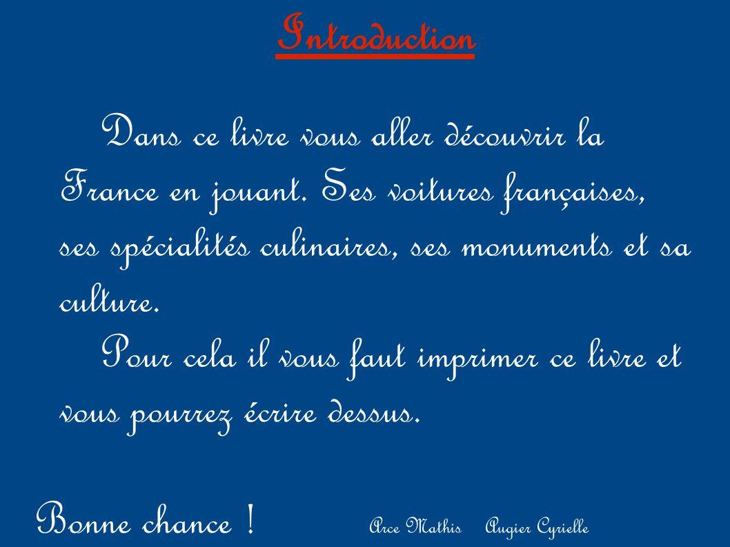 Introduction Dans ce livre vous aller découvrir la France en jouant. Ses voitures françaises, ses spécialités culinaires, ses monuments et sa culture.