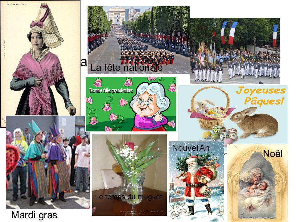 La fête nationale Mardi gras Le temps du muguet Noël Nouvel An