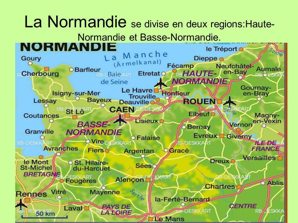 La Normandie se divise en deux regions:Haute- Normandie et Basse-Normandie.