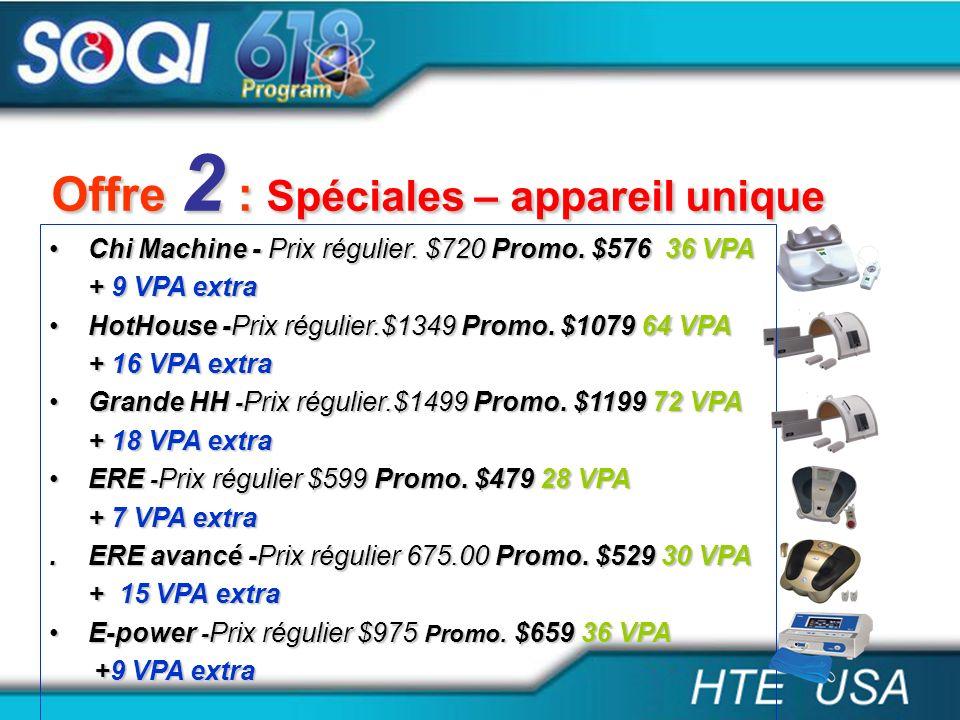 Offre 2 : Spéciales – appareil unique Chi Machine - Prix régulier. $720 Promo. $576 36 VPAChi Machine - Prix régulier. $720 Promo. $576 36 VPA + 9 VPA