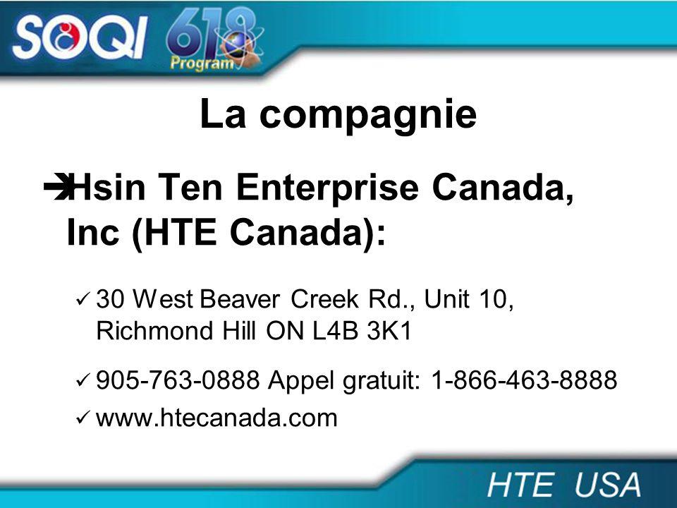 La compagnie Hsin Ten Enterprise Canada, Inc (HTE Canada): 30 West Beaver Creek Rd., Unit 10, Richmond Hill ON L4B 3K1 905-763-0888 Appel gratuit: 1-8