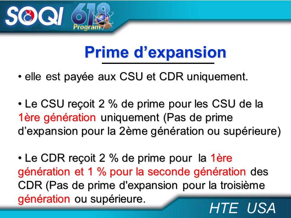 Prime dexpansion payée aux CSU et CDR uniquement. elle est payée aux CSU et CDR uniquement. Le CSU reçoit 2 % de prime pour les CSU de la 1ère générat