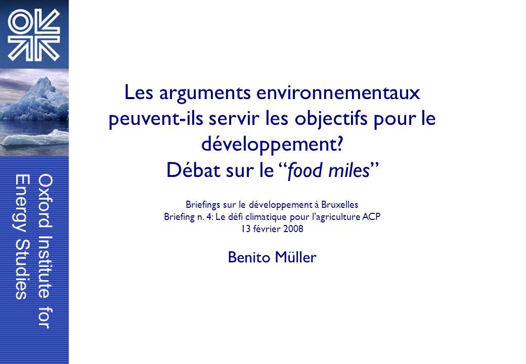 Oxford Institute forEnergy Studies www.OxfordClimatePolicy.org Commentaire sur lénergie et le développement Octobre 2007 Food Miles ou éradication de la pauvreté .