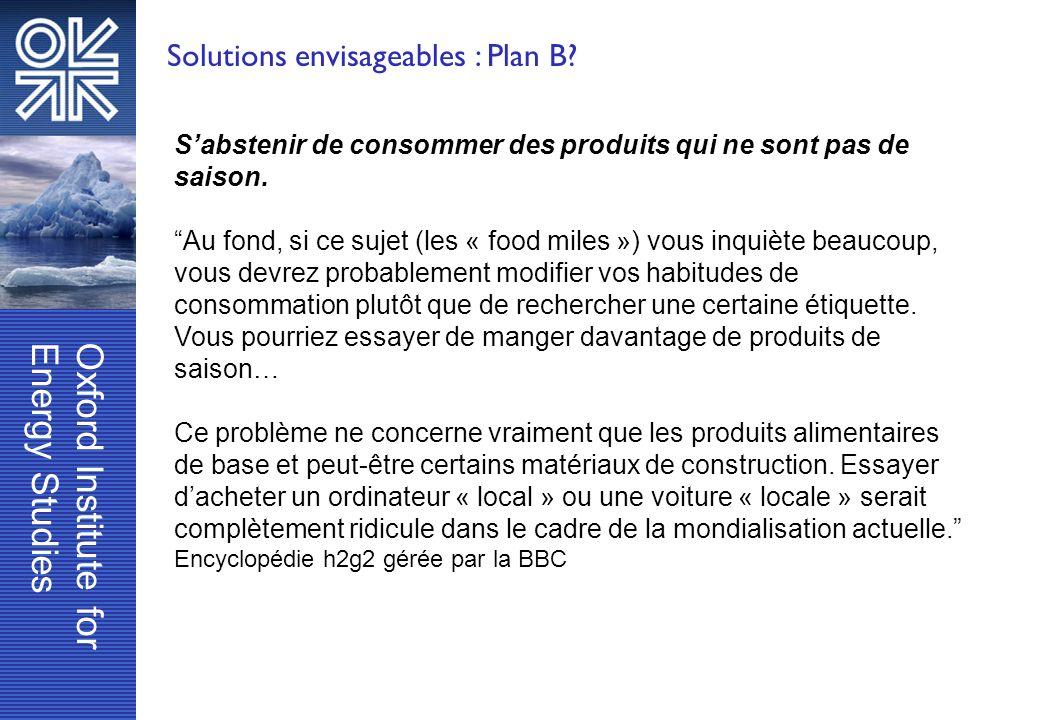 Oxford Institute forEnergy Studies Solutions envisageables : Plan B? Sabstenir de consommer des produits qui ne sont pas de saison. Au fond, si ce suj