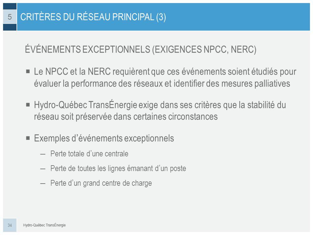 ÉVÉNEMENTS EXCEPTIONNELS (EXIGENCES NPCC, NERC) CRITÈRES DU RÉSEAU PRINCIPAL (3) 34 5 Le NPCC et la NERC requièrent que ces événements soient étudiés