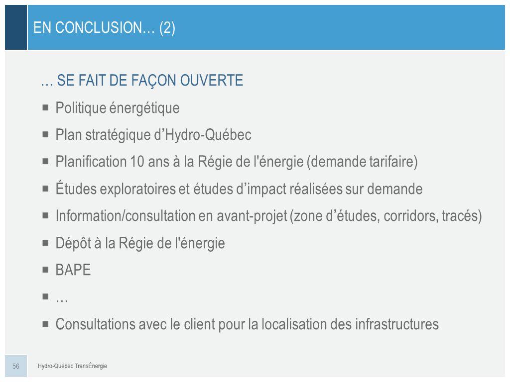 … SE FAIT DE FAÇON OUVERTE Politique énergétique Plan stratégique dHydro-Québec Planification 10 ans à la Régie de l'énergie (demande tarifaire) Étude