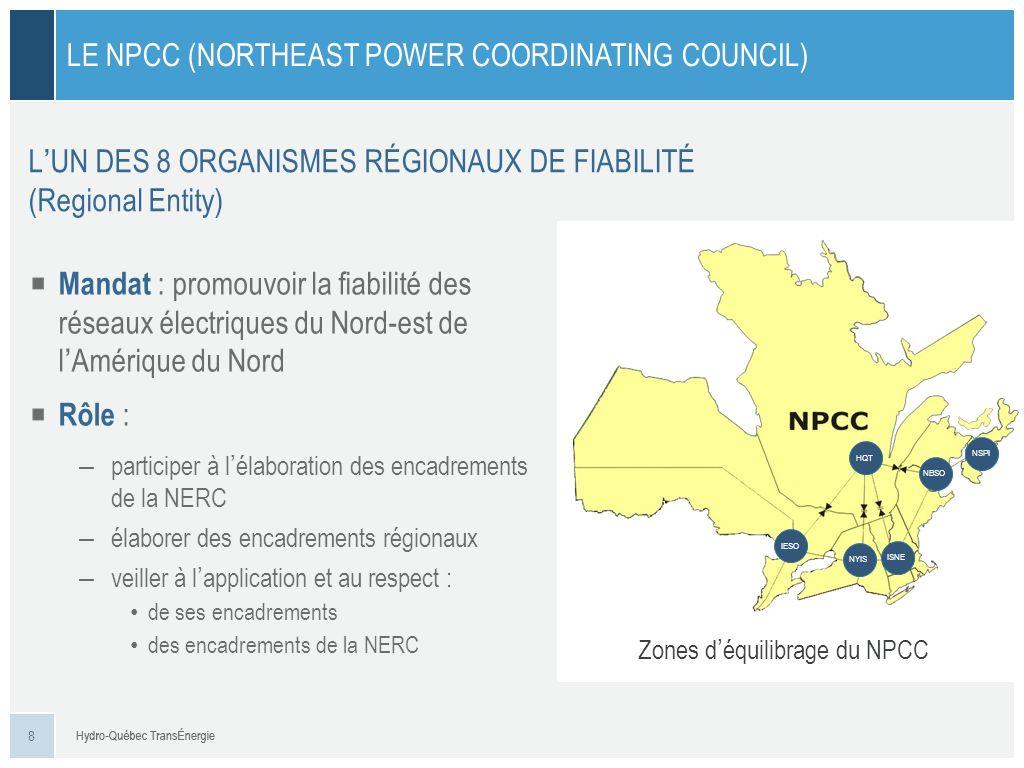 LUN DES 8 ORGANISMES RÉGIONAUX DE FIABILITÉ (Regional Entity) LE NPCC (NORTHEAST POWER COORDINATING COUNCIL) IESO HQT NBSO NSPI ISNE NYIS Zones déquil