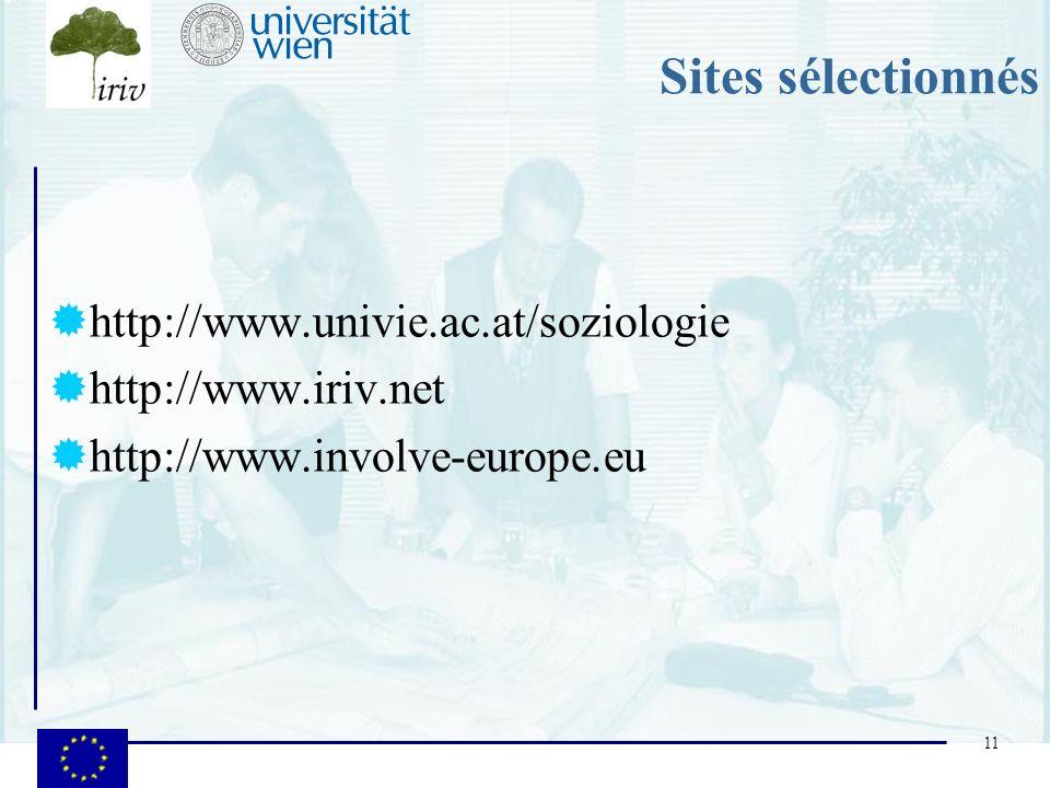 11 Sites sélectionnés http://www.univie.ac.at/soziologie http://www.iriv.net http://www.involve-europe.eu