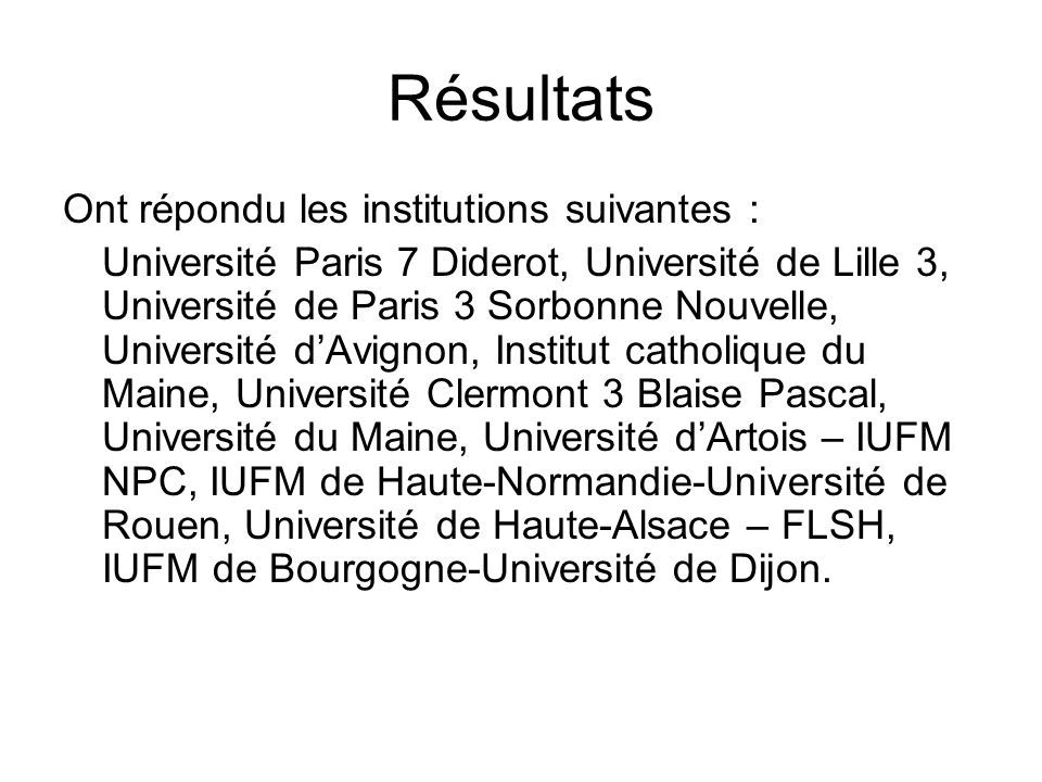 Résultats Ont répondu les institutions suivantes : Université Paris 7 Diderot, Université de Lille 3, Université de Paris 3 Sorbonne Nouvelle, Univers