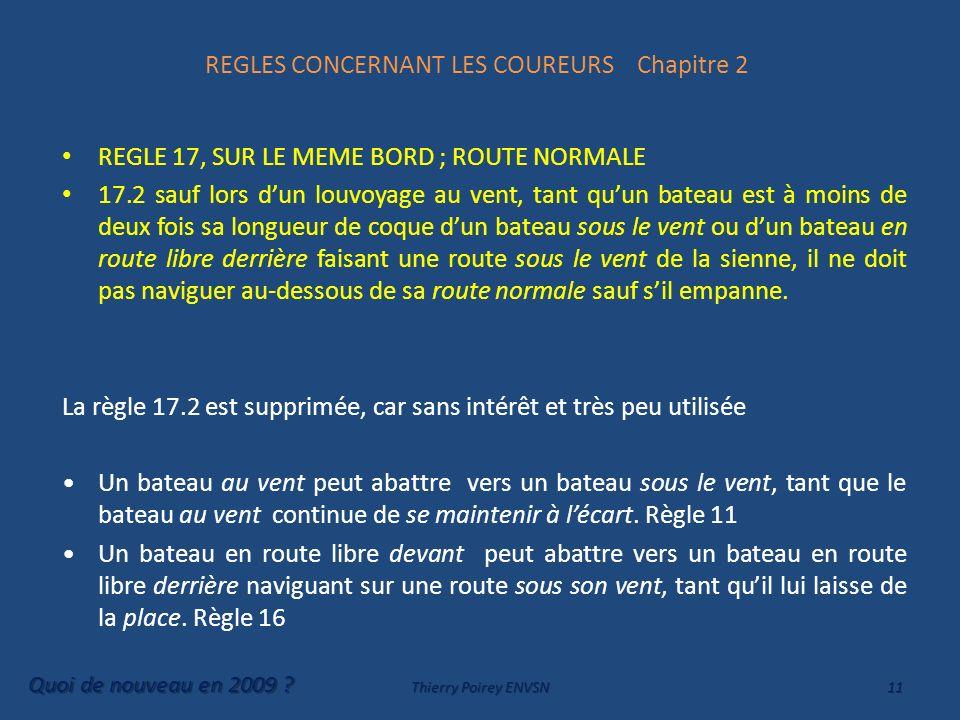REGLES CONCERNANT LES COUREURS Chapitre 2 REGLE 17, SUR LE MEME BORD ; ROUTE NORMALE 17.2 sauf lors dun louvoyage au vent, tant quun bateau est à moin