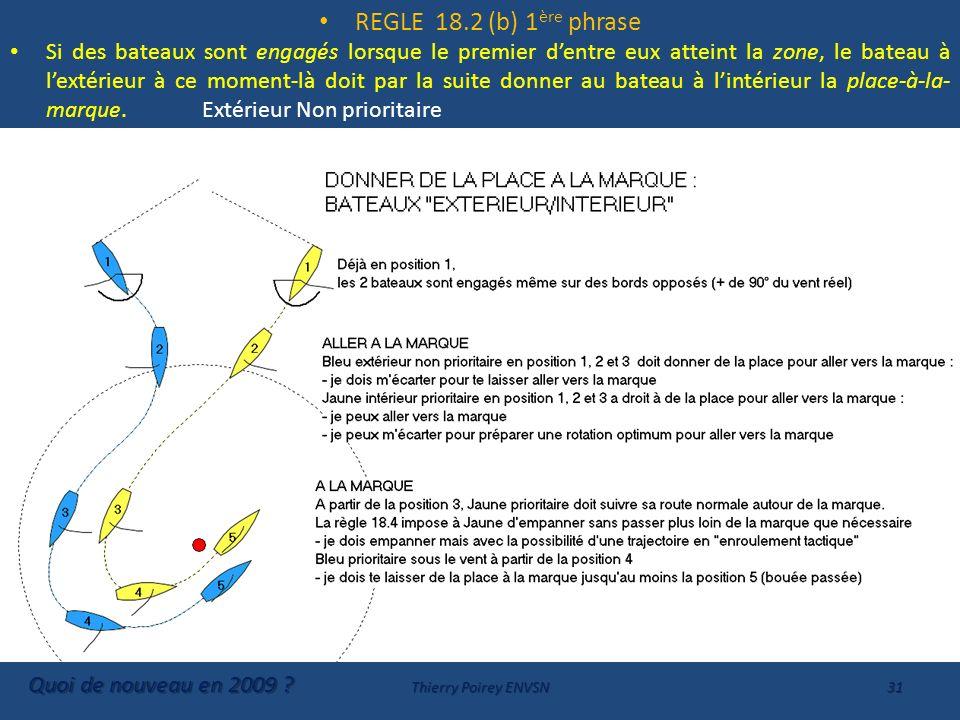 REGLE 18.2 (b) 1 ère phrase Si des bateaux sont engagés lorsque le premier dentre eux atteint la zone, le bateau à lextérieur à ce moment-là doit par