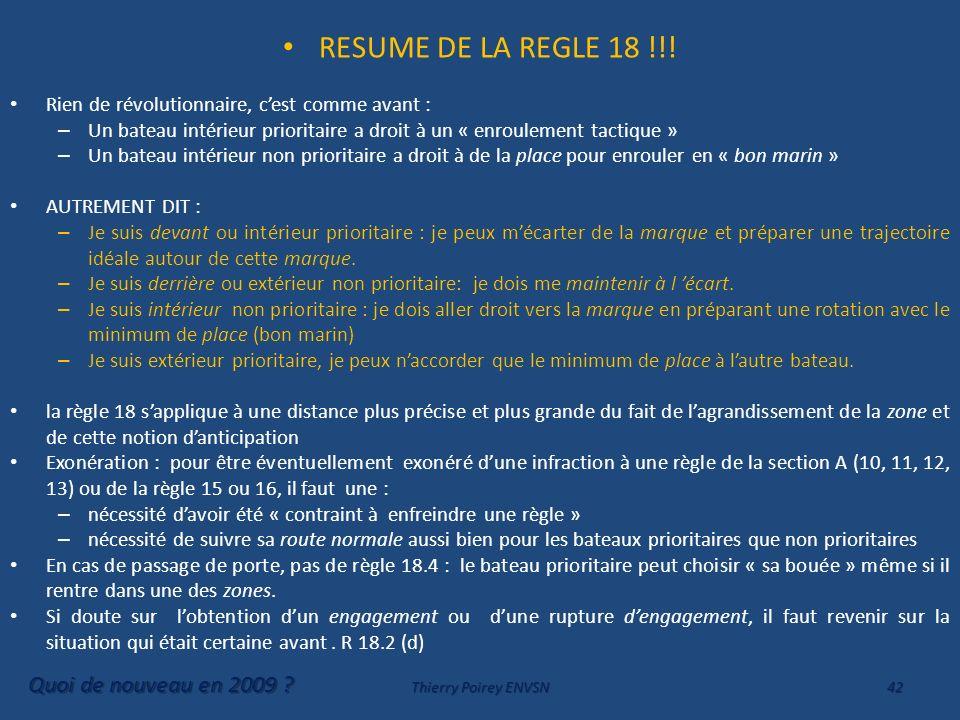 RESUME DE LA REGLE 18 !!! Rien de révolutionnaire, cest comme avant : – Un bateau intérieur prioritaire a droit à un « enroulement tactique » – Un bat