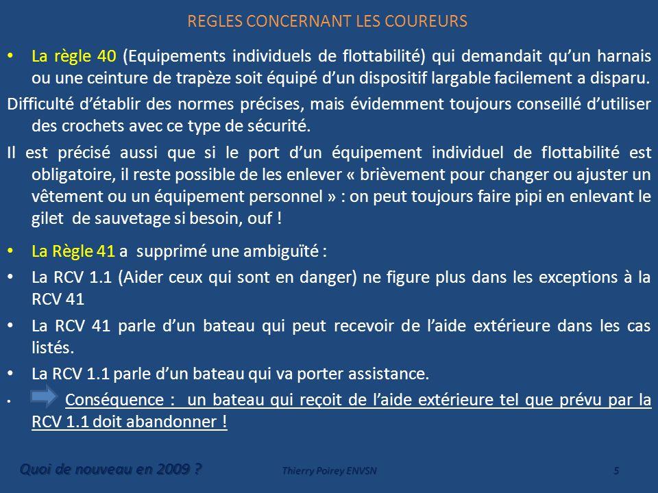 REGLES CONCERNANT LES COUREURS La règle 40 (Equipements individuels de flottabilité) qui demandait quun harnais ou une ceinture de trapèze soit équipé