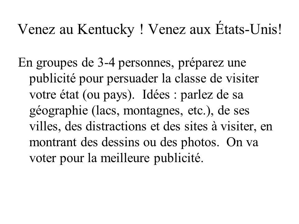 Venez au Kentucky ! Venez aux États-Unis! En groupes de 3-4 personnes, préparez une publicité pour persuader la classe de visiter votre état (ou pays)