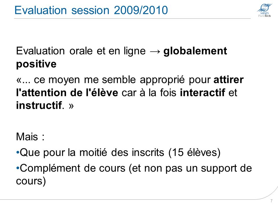 Evaluation session 2009/2010 Evaluation orale et en ligne globalement positive «... ce moyen me semble approprié pour attirer l'attention de l'élève c