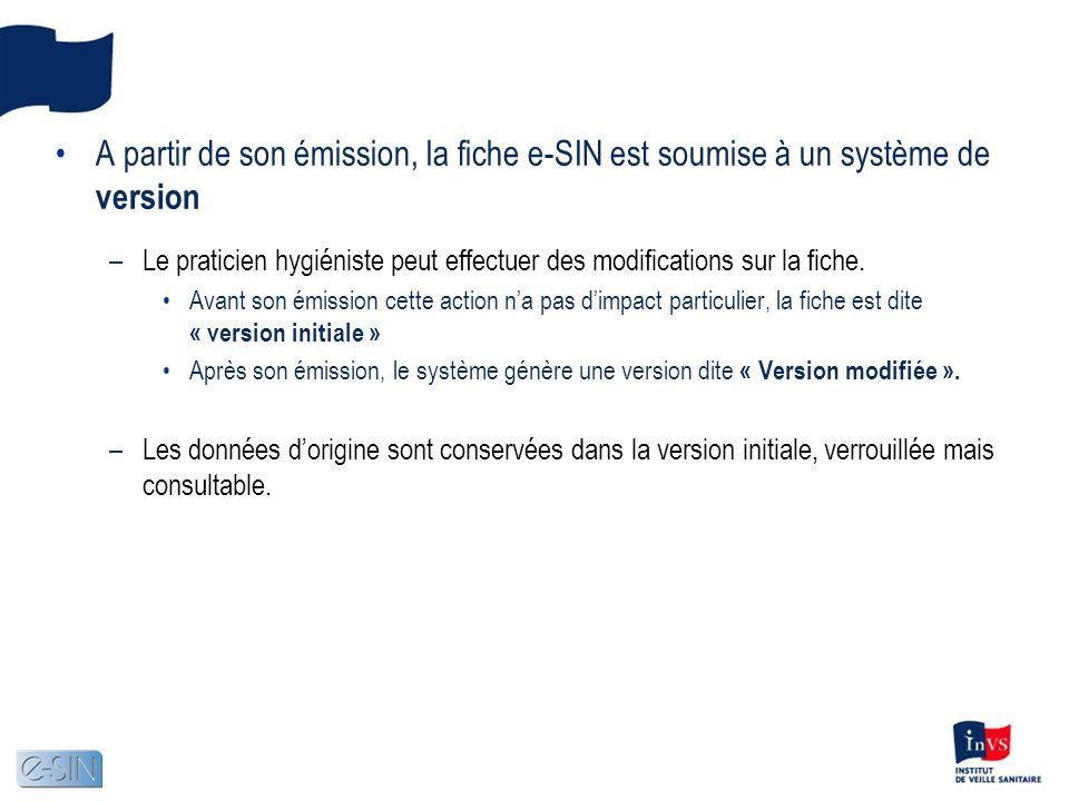 A partir de son émission, la fiche e-SIN est soumise à un système de version –Le praticien hygiéniste peut effectuer des modifications sur la fiche.