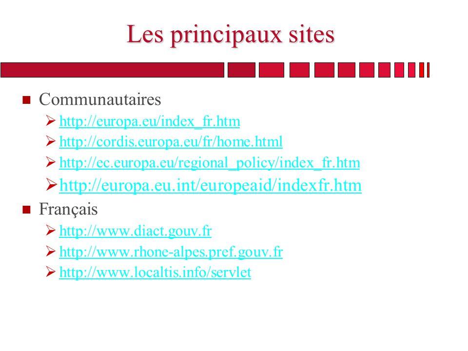 Les principaux sites n Communautaires http://europa.eu/index_fr.htm http://cordis.europa.eu/fr/home.html http://ec.europa.eu/regional_policy/index_fr.