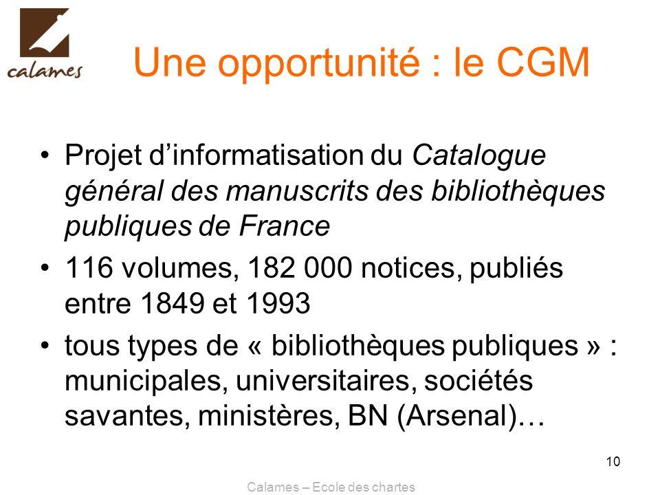 Calames – Ecole des chartes 10 Une opportunité : le CGM Projet dinformatisation du Catalogue général des manuscrits des bibliothèques publiques de Fra